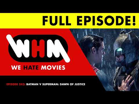 We Hate Movies - Episode 243: Batman V Superman: Dawn Of Justice FULL EPISODE