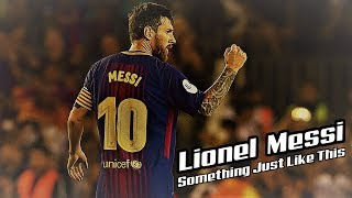 Lionel Messi 2017/18 - Something Just Like This