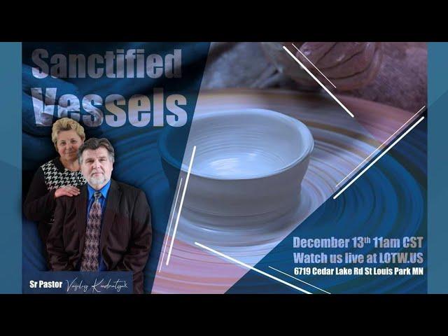 Sanctified Vessels | Sr Pastor Vasiliy Kondratyuk 12.06.20