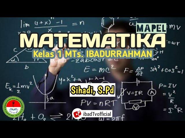 BILANGAN BULAT DAN PECAHAN I Matematika Kelas 1 MTs. Ibadurrahman I Sihadi, S.Pd