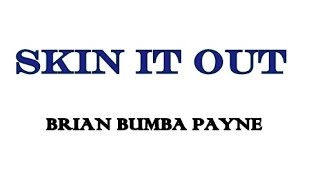 BRIAN BUMBA PAYNE : SKIN IT OUT