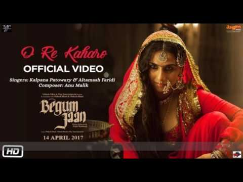 O Re Kaharo | Begum Jaan | Lyrics | Video| Kalpana Patowary | Altamash Faridi