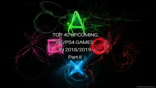 TOP 40 UPCOMING PC/PS4 GAMES IN 2018/2019