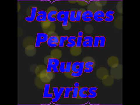 Persian Rugs Jaquees Lyrics You