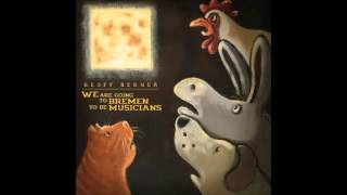 Geoff Berner - We Are Going To Bremen To Be Musicians (full album)