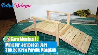 Cara Membuat Miniatur Jembatan Dari Stik Es Krim Tipe Parahu Nangkub