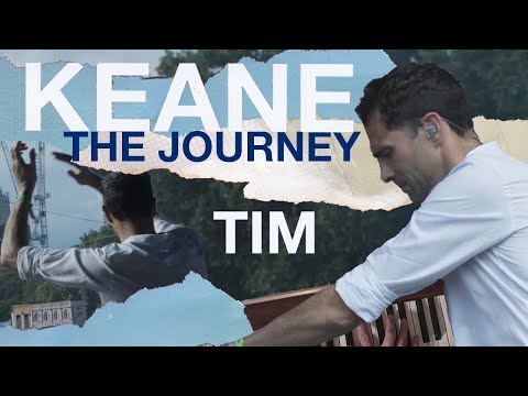 Keane – Cause and Effect: The Journey Episode 1 – Tim
