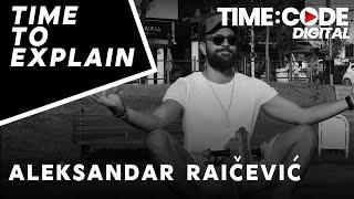 Time To Explain Ep.3 | Aleksandar Raičević