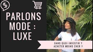 PARLONS MODE : Luxe ( dans quoi investir ? du luxe moins cher ? ) 💁🏽