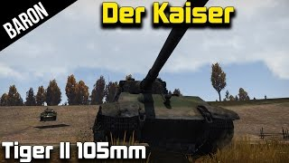 "War Thunder Tanks - ""Der Kaiser"" The Tiger II 105mm German Nazi Wonder Weapon!"