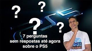 PS5 - 7 PERGUNTAS SEM RESPOSTAS ATÉ AGORA
