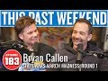 State Wars March Madness with Bryan Callen | This Past Weekend w/ Theo Von #183