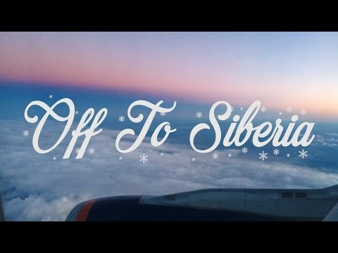 Off To Siberia: Vlog 1 | Getting There