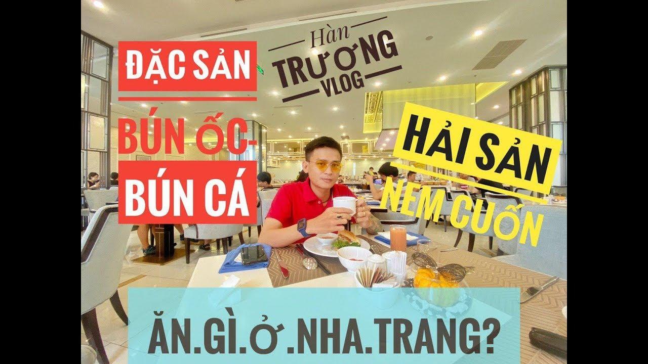 NGON BỔ RẺ - BÍ Quyết Ăn Hết Đặc Sản Ở Nha Trang Ngon Không Tốn Nhiếu Tiền | Hàn Trương Vlog