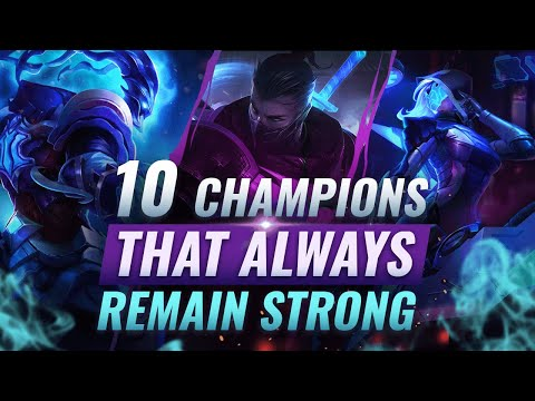 10 INCREDIBLY POWERFUL Champs That ALWAYS Remain Strong - League Of Legends