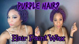 Purple Hair Paint Wax on Highlighted Natural Hair!