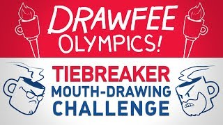 Drawfee Olympics Tiebreaker! - Mouth Drawing Challenge