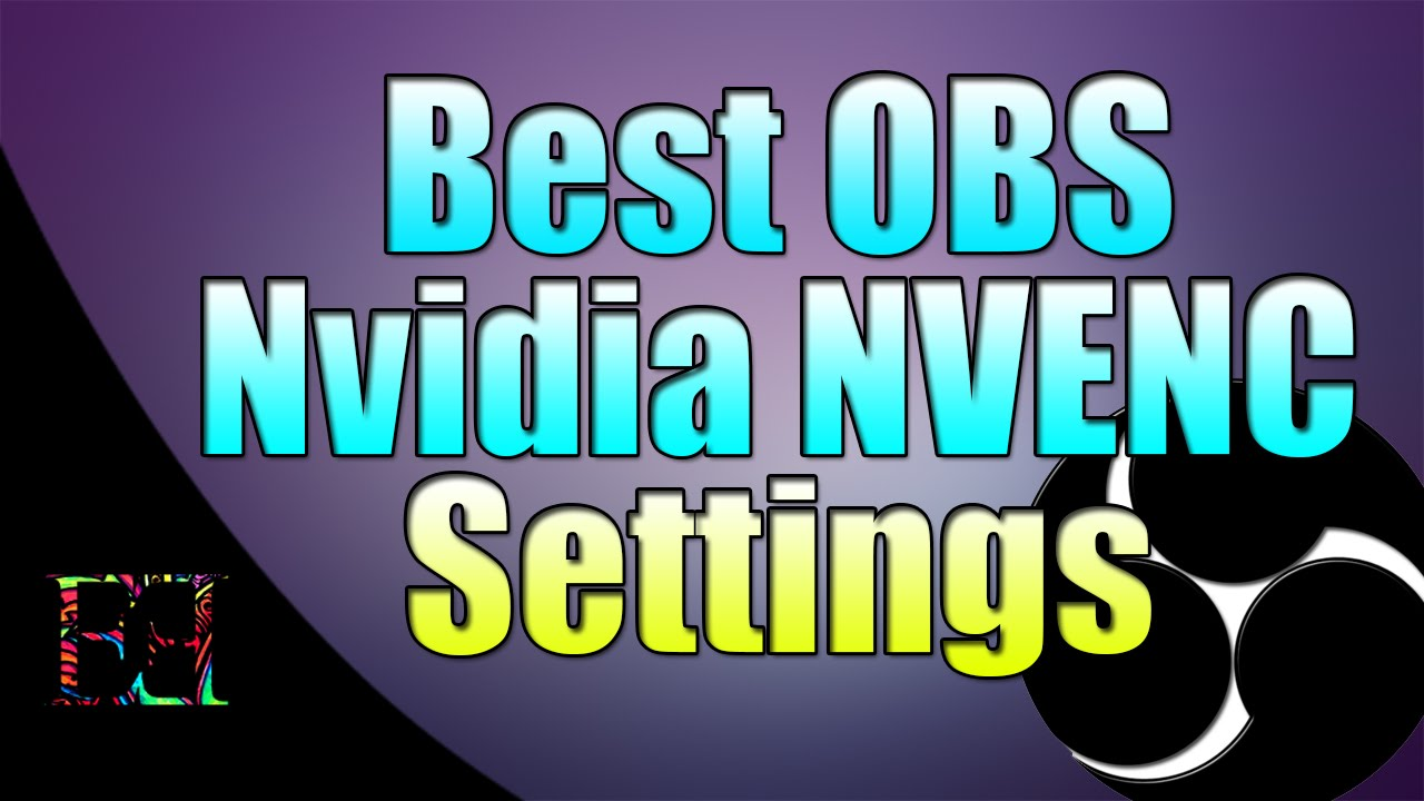 Best OBS Nvidia NVENC Settings