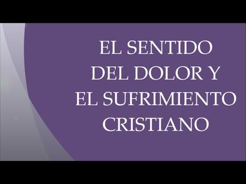 EL SENTIDO DEL DOLOR Y EL SUFRIMIENTO CRISTIANO - YouTube