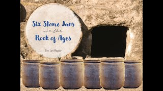 Six Stone Jars & the Rock of Ages Ages