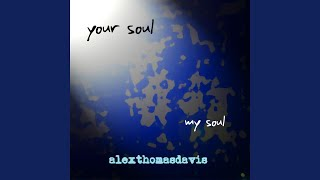 Watch Alexthomasdavis Your Soul My Soul video
