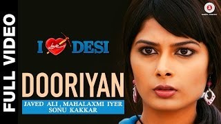 Dooriyan Full Video | I Love Desi | Javed Ali, Mahalaxmi Iyer & Sonu Kakkar | Sham Balkar