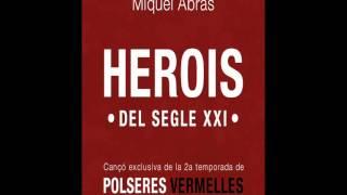 Miquel Abras - Herois del Segle XXI (cançó exclusiva Polseres vermelles Temp.2)