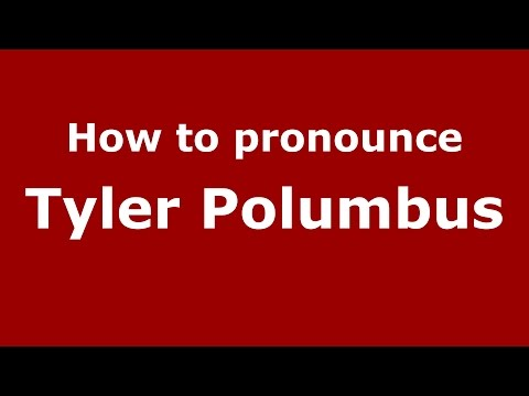 How to pronounce Tyler Polumbus (American English/US)  - PronounceNames.com
