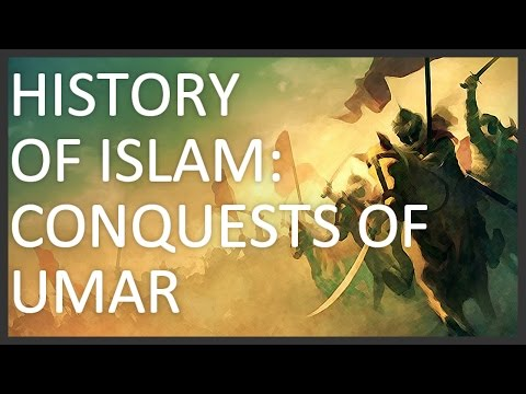 History of Islam, Part 2 of 5: Conquests of Umar