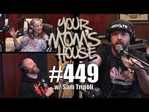 Your Mom's House Podcast - Ep. 449 w/ Sam Tripoli
