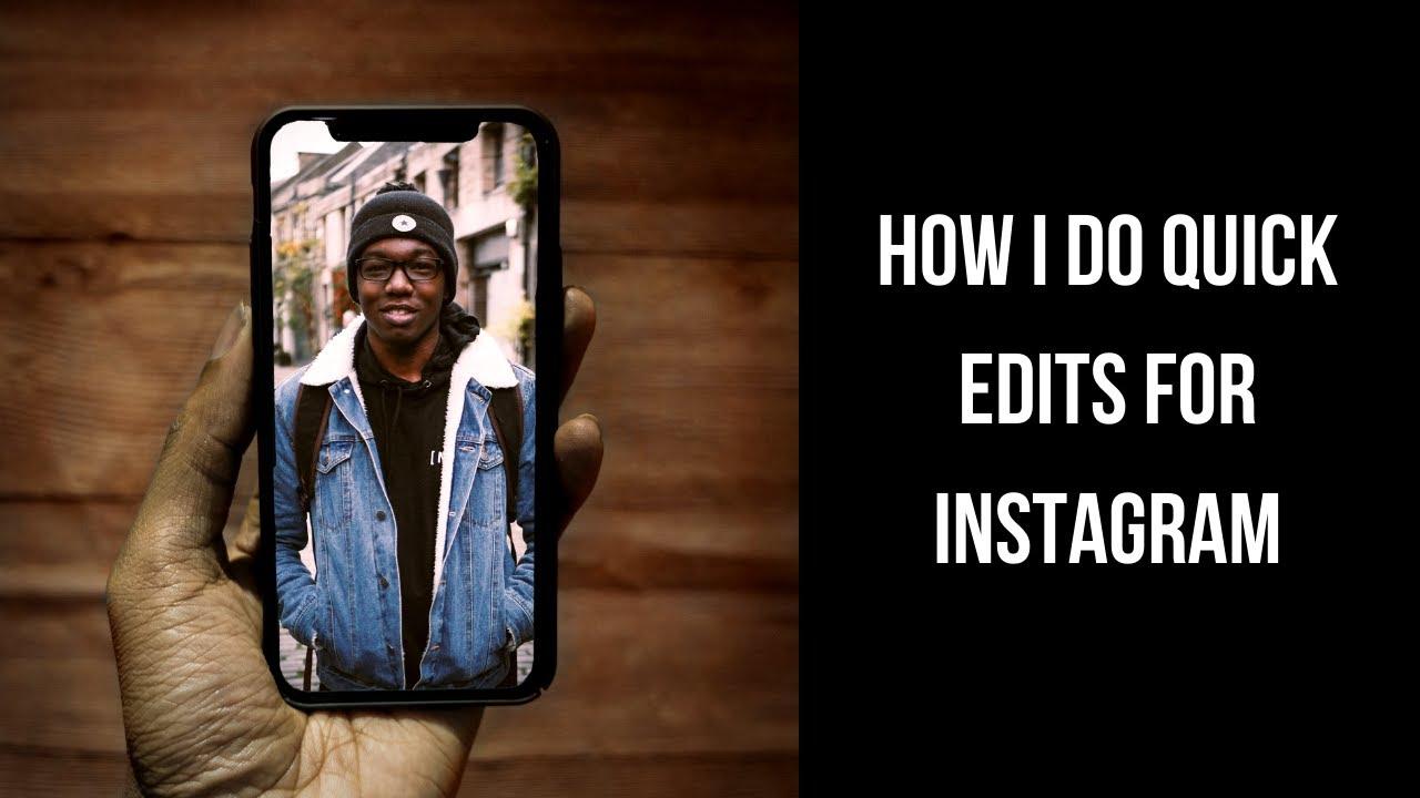 How I do quick edits for Instagram