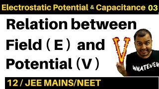 Electrostatic Potential and  Capacitance 03 : Relation between Field (E) and Potential (V) JEE/NEET