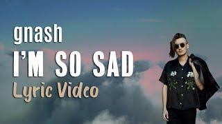 gnash - i'm so sad (lyrics) 💔