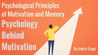 What Is The Psychology Behind Motivation? Psychological Principles of Motivation and Memory