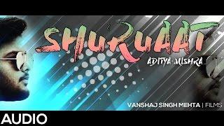 SHURUAAT - OFFICIAL MUSIC AUDIO - HINDI RAP - Aditya Mishra - 2017