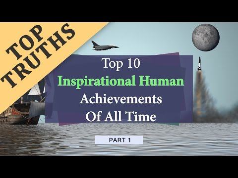 Top 10 Inspirational Human Achievements Of All Time (Part 1)