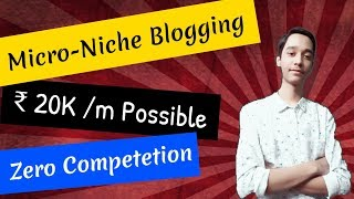 Micro Niche Blog/Website Which Makes 20,000 Rupees Every Month | ZERO Competition | Make Money