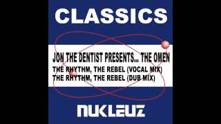 Jon The Dentist Presents. The Omen - The Rhythm, The Rebel (Dub Mix) [Nukleuz Records]