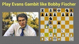 Play Evans Gambit like Bobby Fischer
