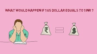 What would happen if 1 INR becomes equal to 1 US dollar [NEW]