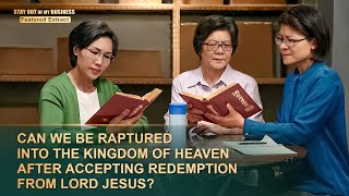 Clip (3) - Can We Be Raptured Into the Kingdom of Heaven After Accepting Redemption From Lord Jesus?