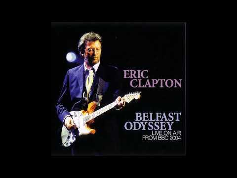 Eric Clapton - Belfast Odyssey (2004) - Bootleg Album