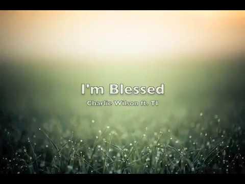 Im blessed Charlie Wilson ft TI lyrics