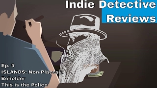 Islands Non-Places, Beholder, This is the Police - Detective Reviews Ep.05