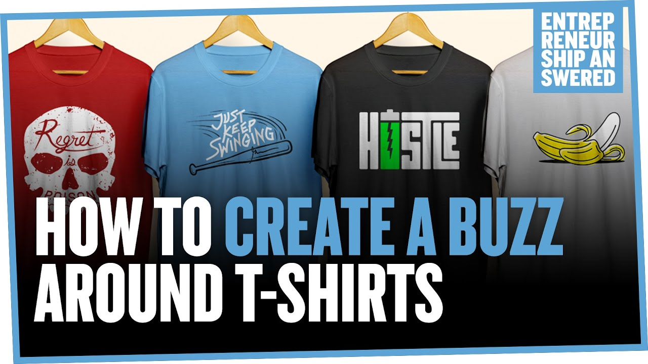 How to create a buzz around t shirts youtube for How to start designing t shirts