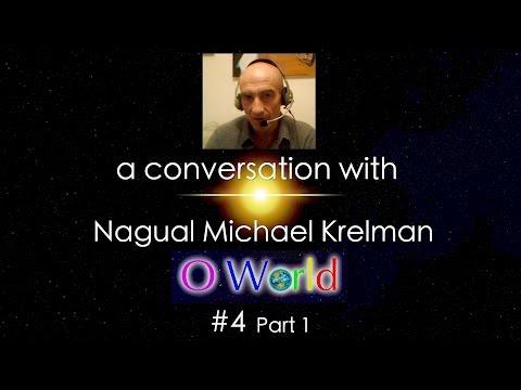 O World Project - Nagual Michael Krelman - Interview 4 - Part 1