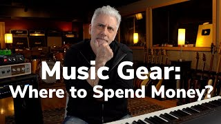 Music Gear: Where to Spend Your Money?