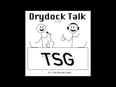 Drydock Talk Episode 03 - Like Driving a Stick