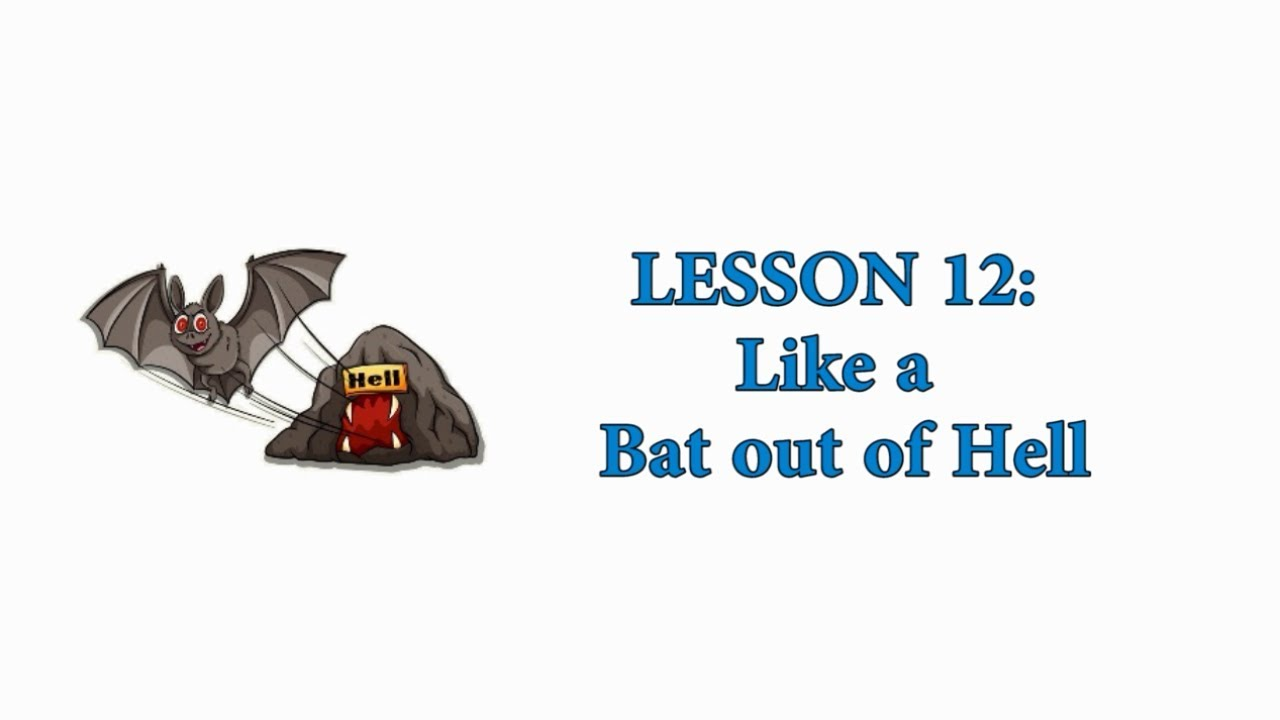 EASY AMERICAN IDIOMS: Lesson 12 - Like a Bat out of Hell