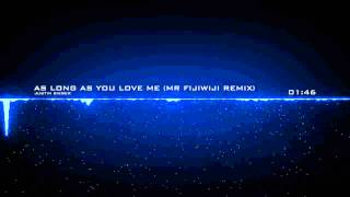 [EDM] : Justin Bieber - As Long As You Love Me (Mr FijiWiji Remix)